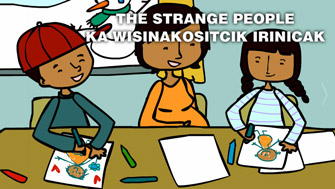 The strange people / Ka wisinakositcik irinicak